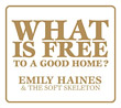 Emily Haines & The Soft Skeleton : What Is Free to a Good Home? EP