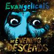 Evangelicals - The Evening Descends