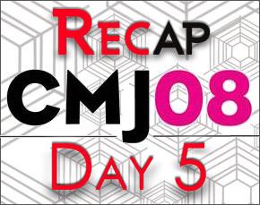 CMJ 2008 : Day Five Recap