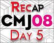 CMJ 2008 Day Five Recap