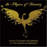 The Physics of Meaning : Snake Charmer and Destiny at the Stroke of Midnight