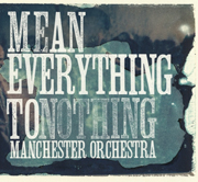 Manchester Orchestra : Mean Everything To Nothing