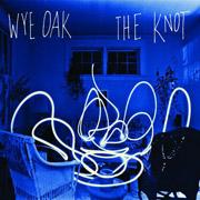 Wye Oak : The Knot
