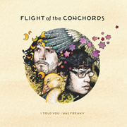 Flight of The Conchords : I Told You I Was Freaky