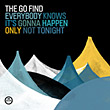 The Go Find : Everybody Knows It's Gonna Happen Only Not Tonight