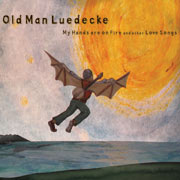 Old Man Luedecke : My Hands Are On Fire, And Other Love Songs