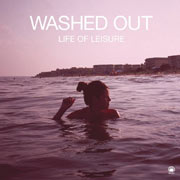 Washed Out : Life of Leisure EP