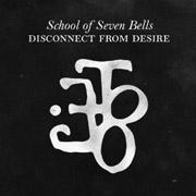 School of Seven Bells : Disconnect From Desire)