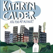 Kathryn Calder : Are You My Mother?