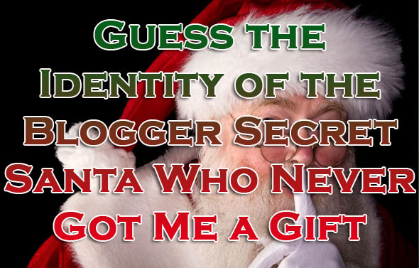 Guess the Identity of the Blogger Secret Santa Who Never Got Me a Gift