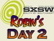SXSW 2011 Day 2 : Robin's Recap