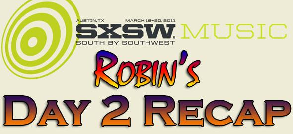 SXSW 2011 Day 1 : Robin's Recap