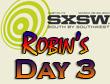SXSW 2011 Day 3 : Robin's Recap