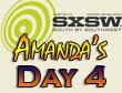 SXSW 2011 Day 4 : Amanda's Recap