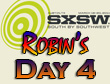 SXSW 2011 Day 4 : Robin's Recap