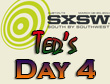 SXSW 2011 Day 4 : Ted's Recap