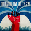 Ben Harper : Give Till It's Gone