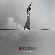 Incubus : If Not Now, When?