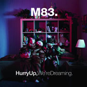M83 : Hurry Up, We're Dreaming