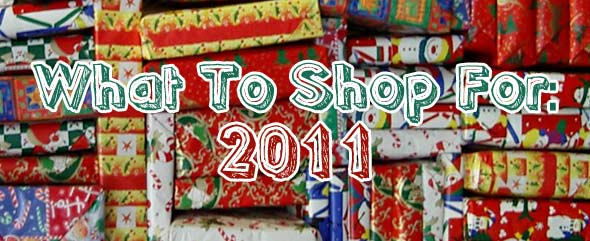What To Shop For 2011