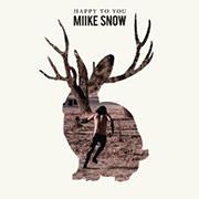 Miike Snow : Happy To You