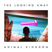 Animal Kingdom : The Looking Away