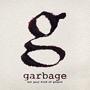 Garbage : Not Your Kind of People