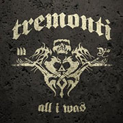 Tremonti : All I Was