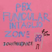 John Frusciante : PBX Funicular Intaglio Zone