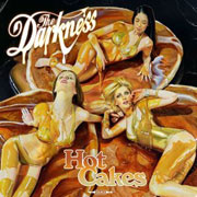 The Darkness : Hot Cakes