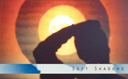 Soft Shadows : I Want To Be With You
