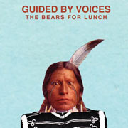 Guided By Voices : The Bears For Lunch