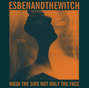 Esben & The Witch : Wash the Sins Not Only the Face