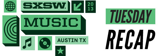 SXSW 2013 Tuesday Recap