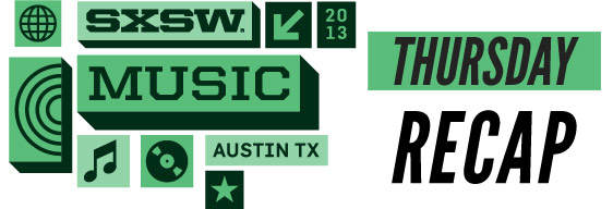 SXSW 2013 Thursday Recap