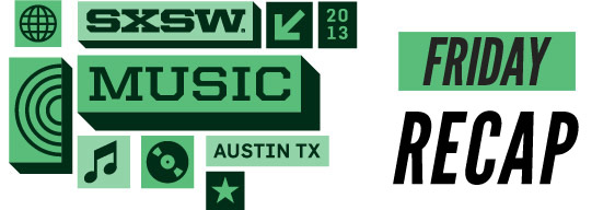 SXSW 2013 Friday Recap