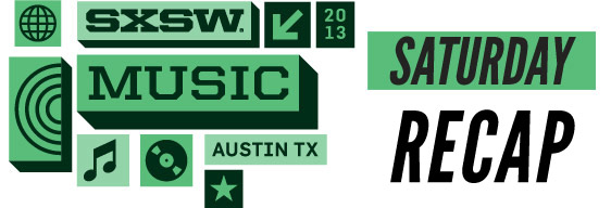 SXSW 2013 Saturday Recap