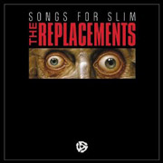 The Replacements : Songs For Slim