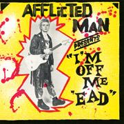 Afflicted Man : I'm Off Me 'Ead