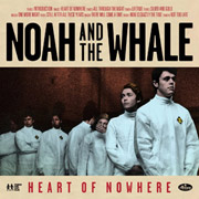 Noah & The Whale : Heart of Nowhere