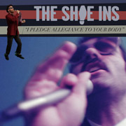 The Shoe-Ins - I Pledge Allegiance (To Your Body)