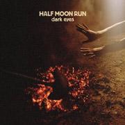 Half Moon Run : Dark Eyes