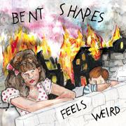 Bent Shapes : Feels Weird