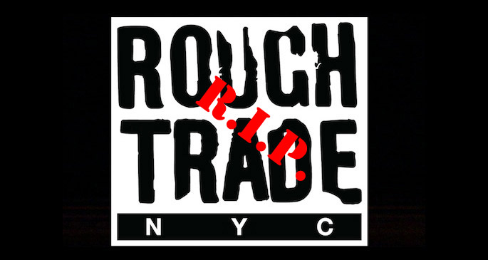 Rough Trade NYC RIP