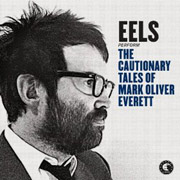 Eels : The Cautionary Tales of Mark Oliver Everett