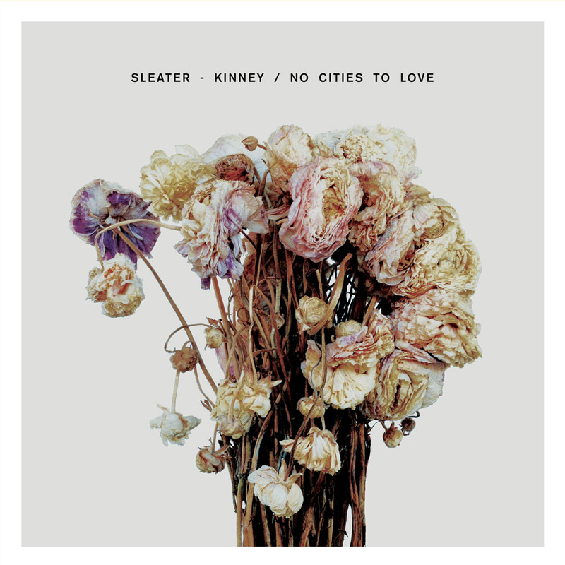Sleater-Kinney : No Cities To Love