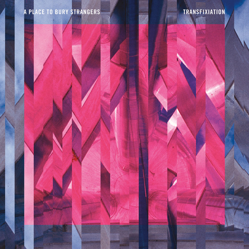 A Place To Bury Strangers : Transfixiation