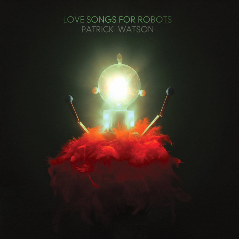 Patrick Watson : Love Songs For Robots