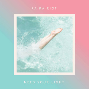 Ra Ra Riot : Need Your Light