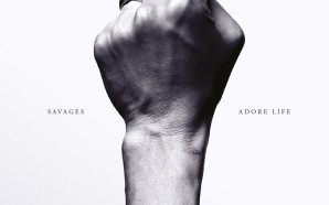 Savages : Adore Life